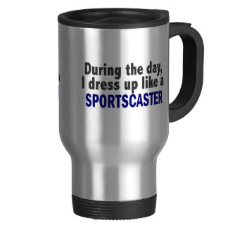 during_the_day_i_dress_up_like_a_sportscaster_stainless_steel_travel_mug-r4b0c889dbfd54ab38b86c46eb5bcb576_x7jsd_8byvr_324